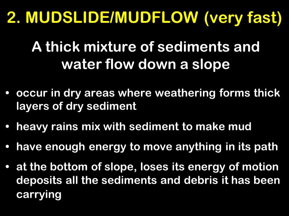 2. MUDSLIDE/MUDFLOW (very fast)
