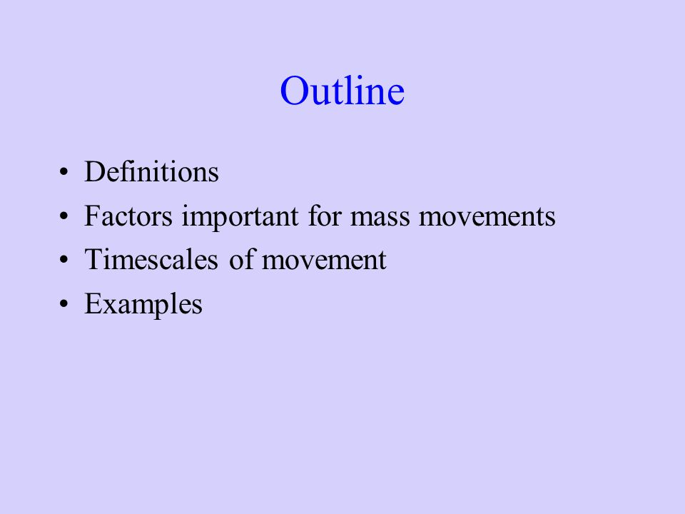 Outline Definitions Factors important for mass movements