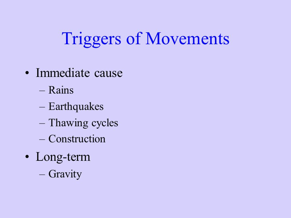 Triggers of Movements Immediate cause Long-term Rains Earthquakes