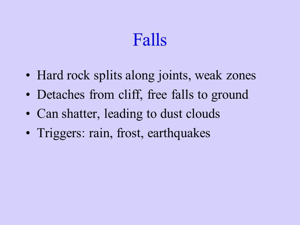Falls Hard rock splits along joints, weak zones