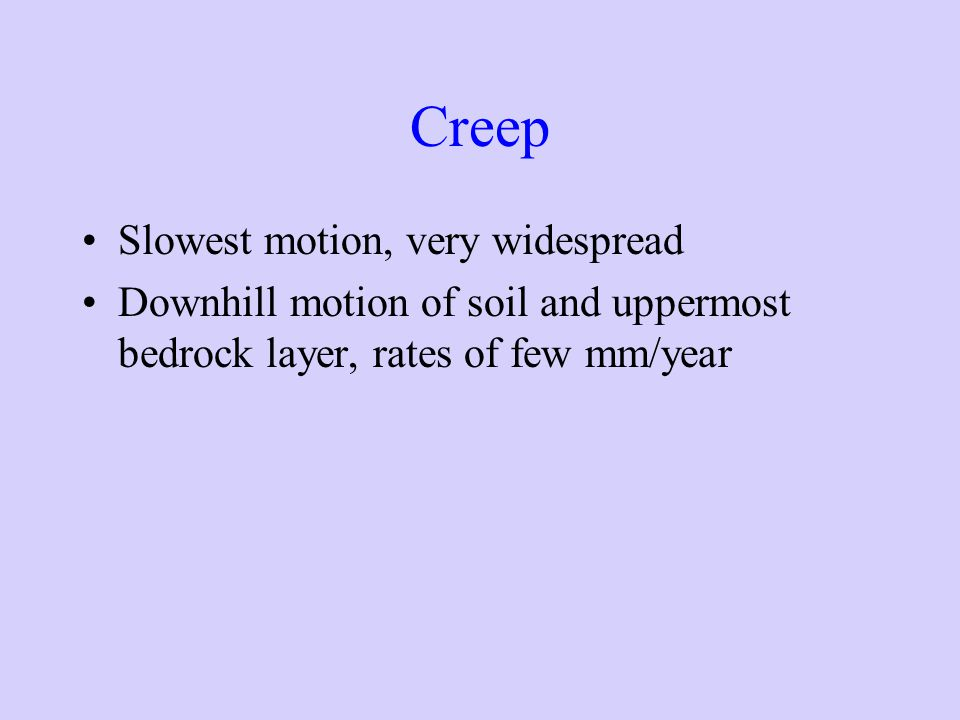 Creep Slowest motion, very widespread