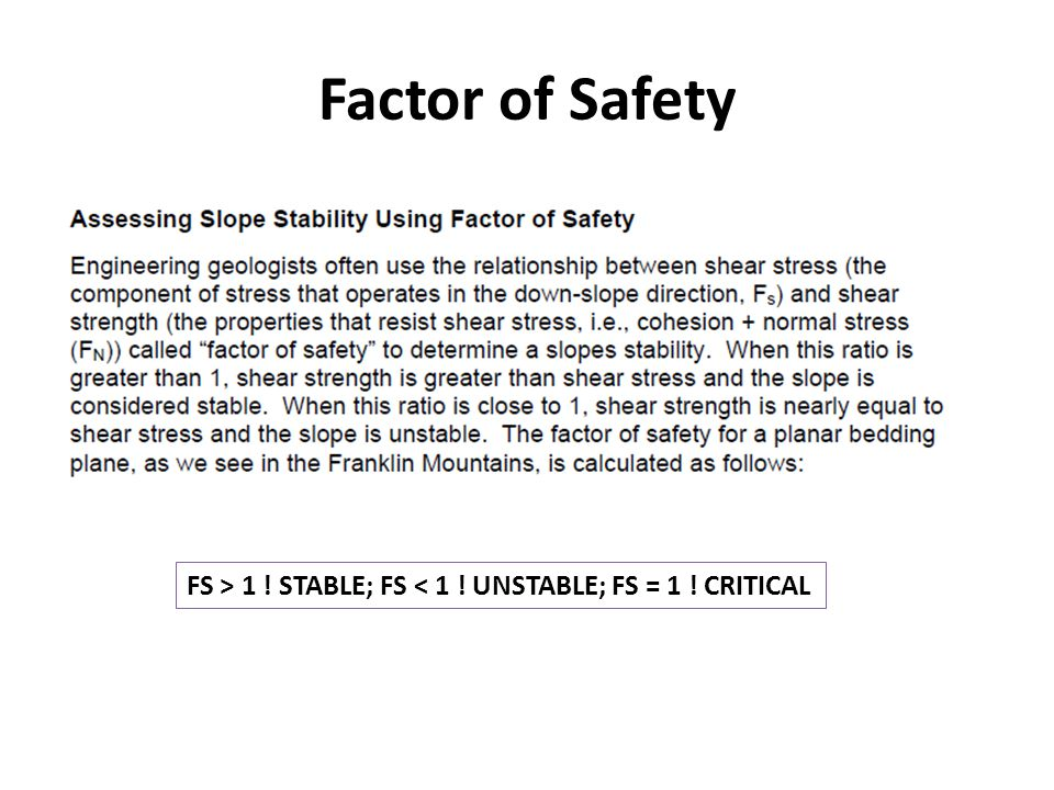Factor of Safety FS > 1 ! STABLE; FS < 1 ! UNSTABLE; FS = 1 ! CRITICAL
