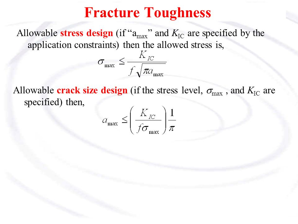 Fracture Toughness Allowable stress design (if amax and KIC are specified by the application constraints) then the allowed stress is,