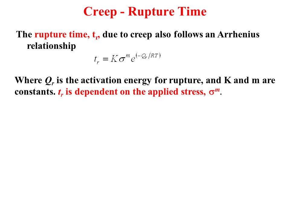 Creep - Rupture Time The rupture time, tr, due to creep also follows an Arrhenius relationship.