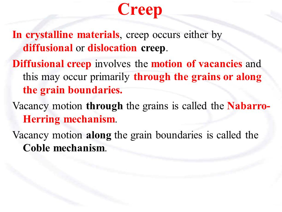 Creep In crystalline materials, creep occurs either by diffusional or dislocation creep.