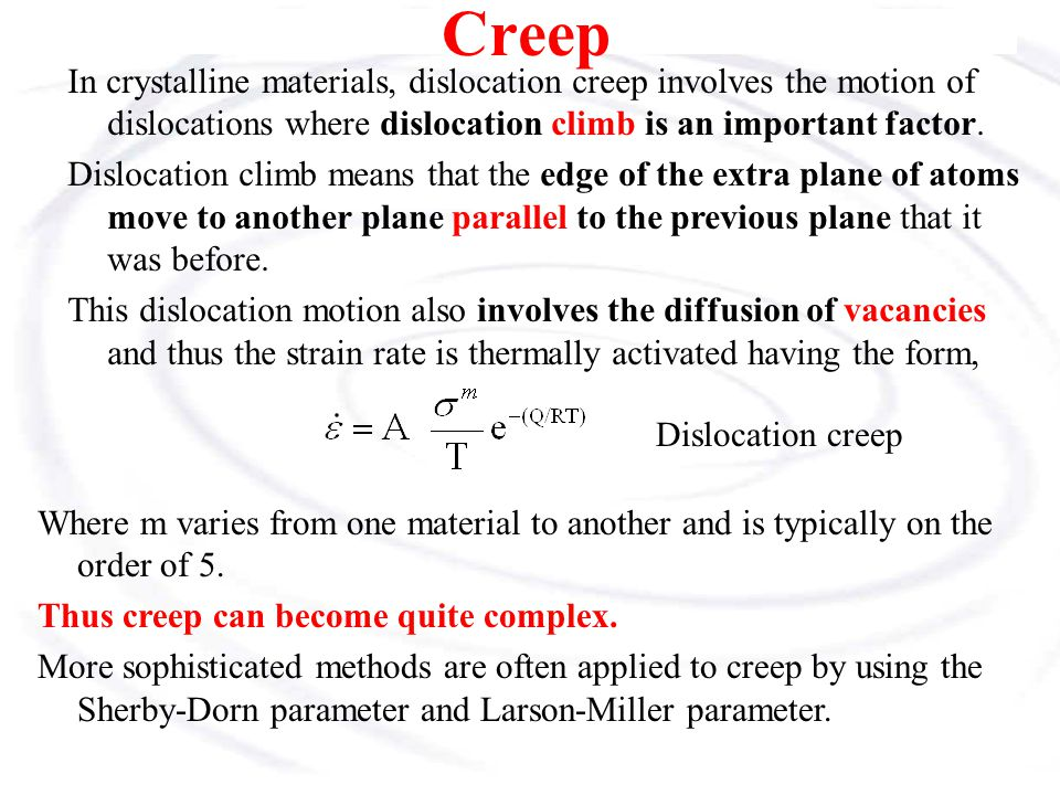Creep In crystalline materials, dislocation creep involves the motion of dislocations where dislocation climb is an important factor.
