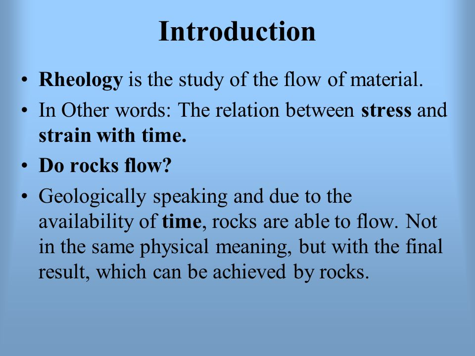 Introduction Rheology is the study of the flow of material.