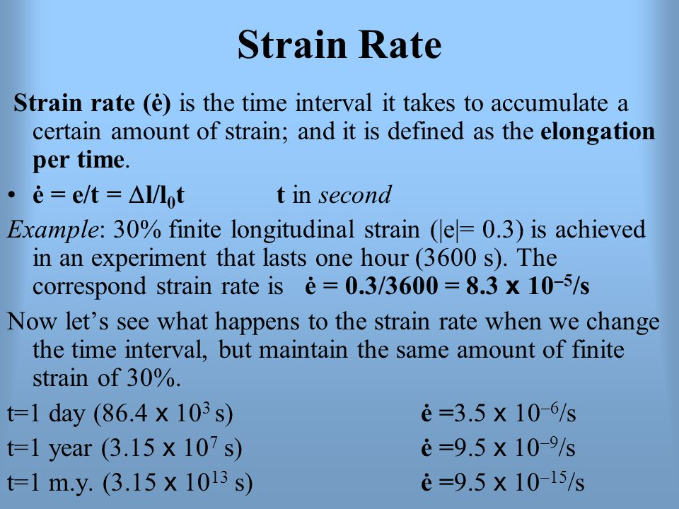 Strain Rate Strain rate (ė) is the time interval it takes to accumulate a certain amount of strain; and it is defined as the elongation per time.