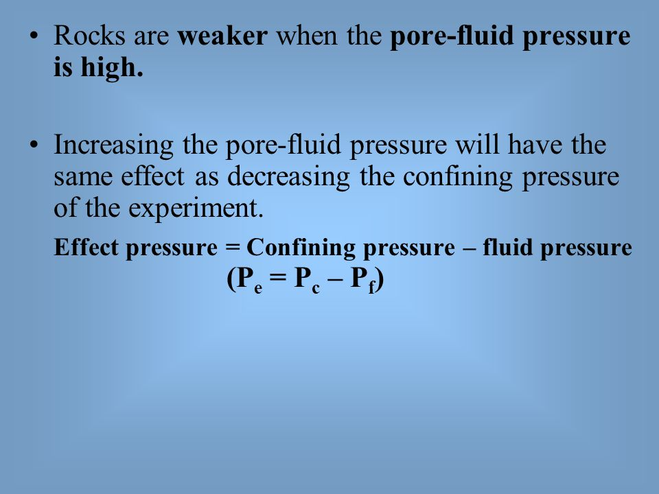Rocks are weaker when the pore-fluid pressure is high.