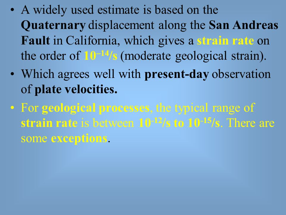 A widely used estimate is based on the Quaternary displacement along the San Andreas Fault in California, which gives a strain rate on the order of 10–14/s (moderate geological strain).