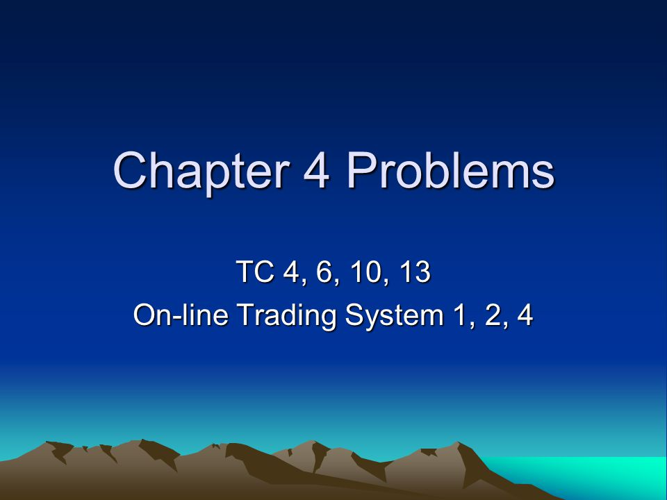 TC 4, 6, 10, 13 On-line Trading System 1, 2, 4