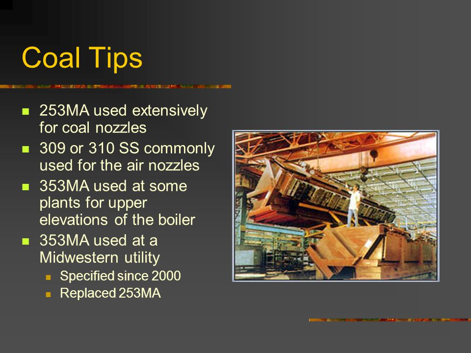 Coal Tips 253MA used extensively for coal nozzles