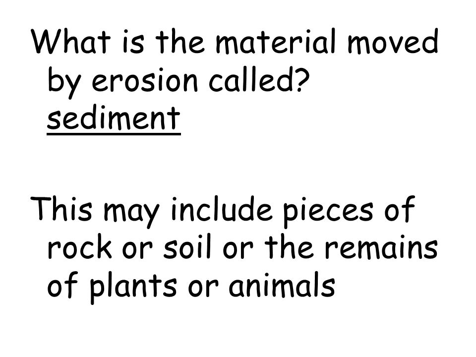 What is the material moved by erosion called sediment