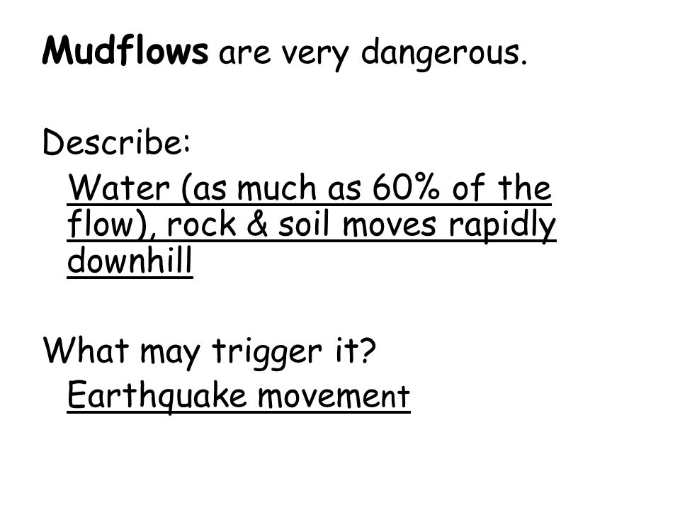 Mudflows are very dangerous.