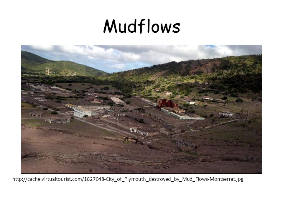 Mudflows http://cache.virtualtourist.com/1827048-City_of_Plymouth_destroyed_by_Mud_Flows-Montserrat.jpg.