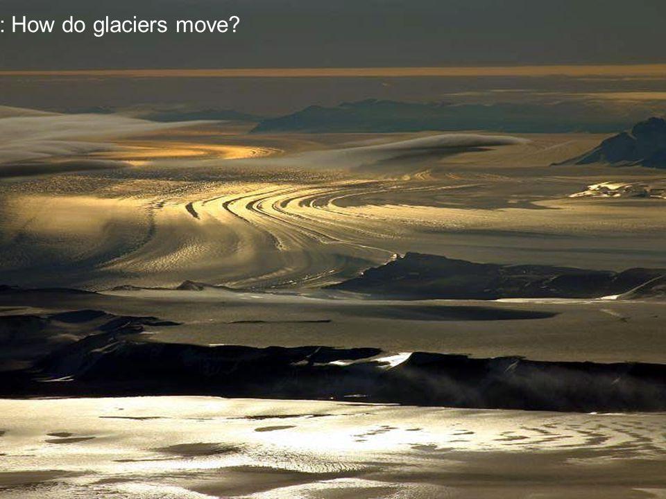 Q1: How do glaciers move