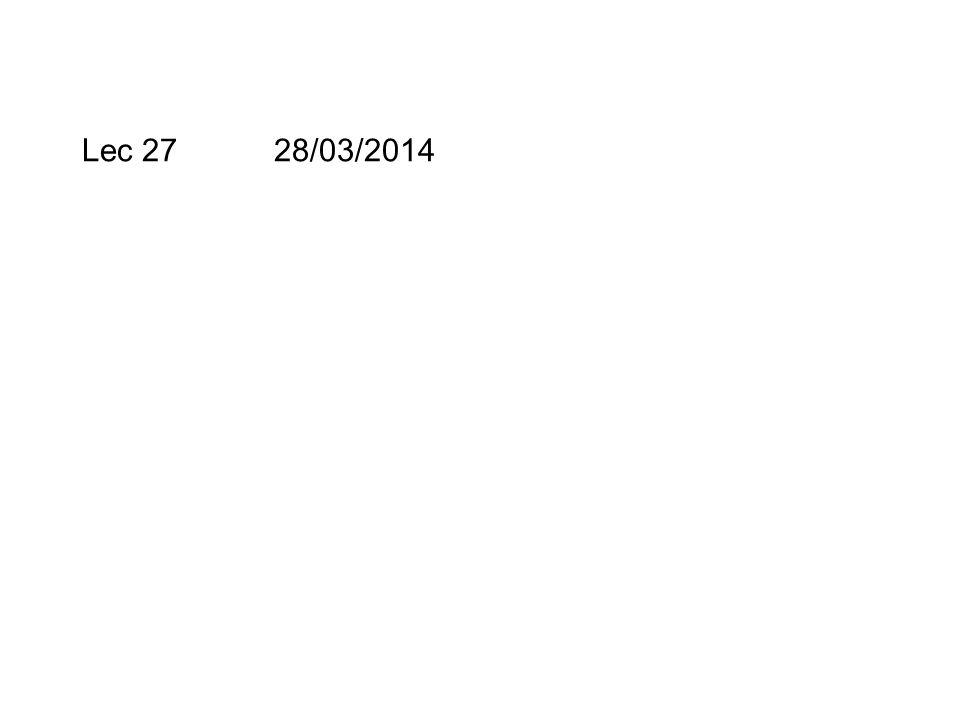 Lec 27 28/03/2014