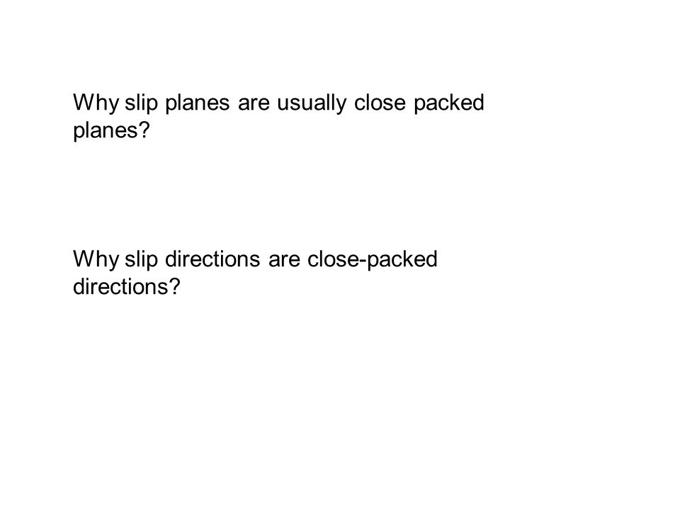 Why slip planes are usually close packed planes
