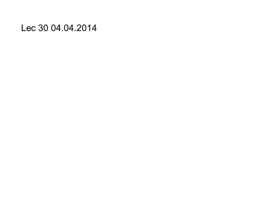 Lec 30 04.04.2014