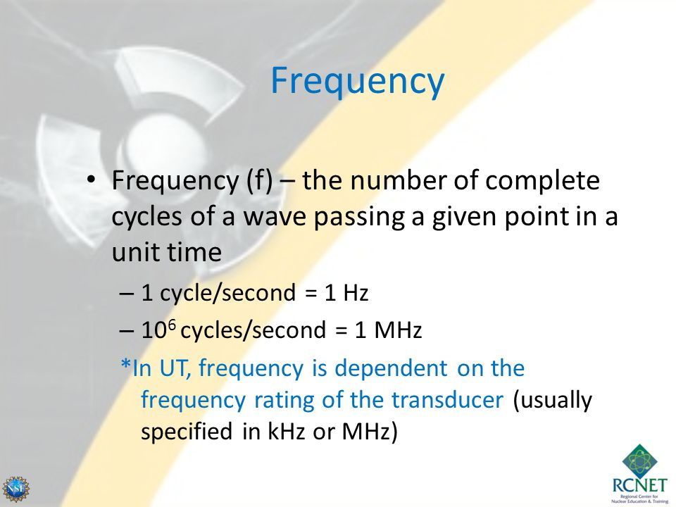 Frequency Frequency (f) – the number of complete cycles of a wave passing a given point in a unit time.