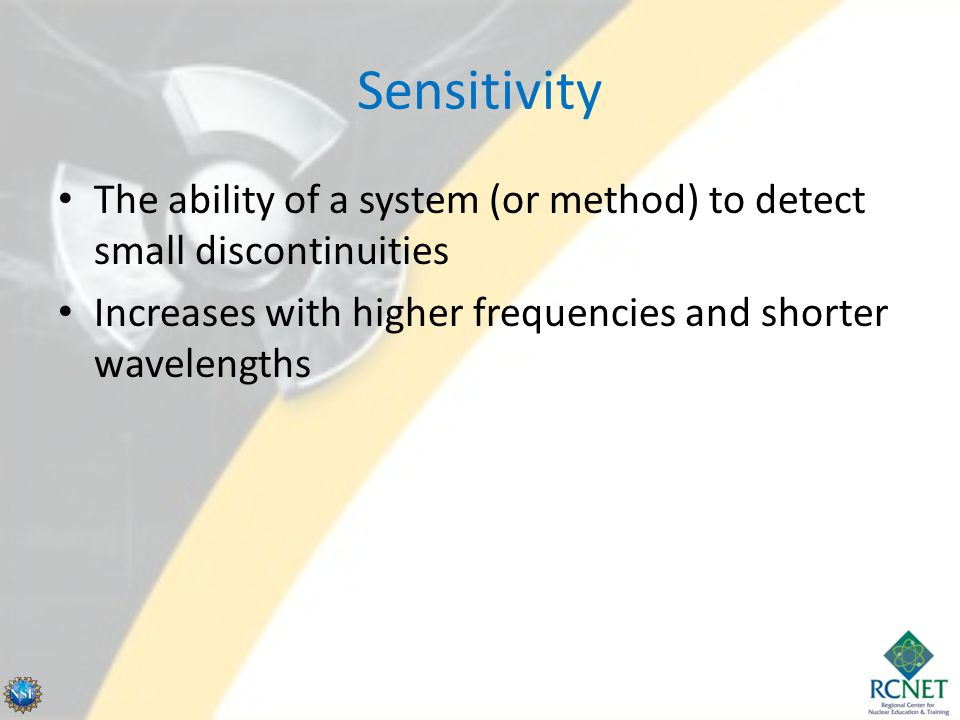 Sensitivity The ability of a system (or method) to detect small discontinuities.