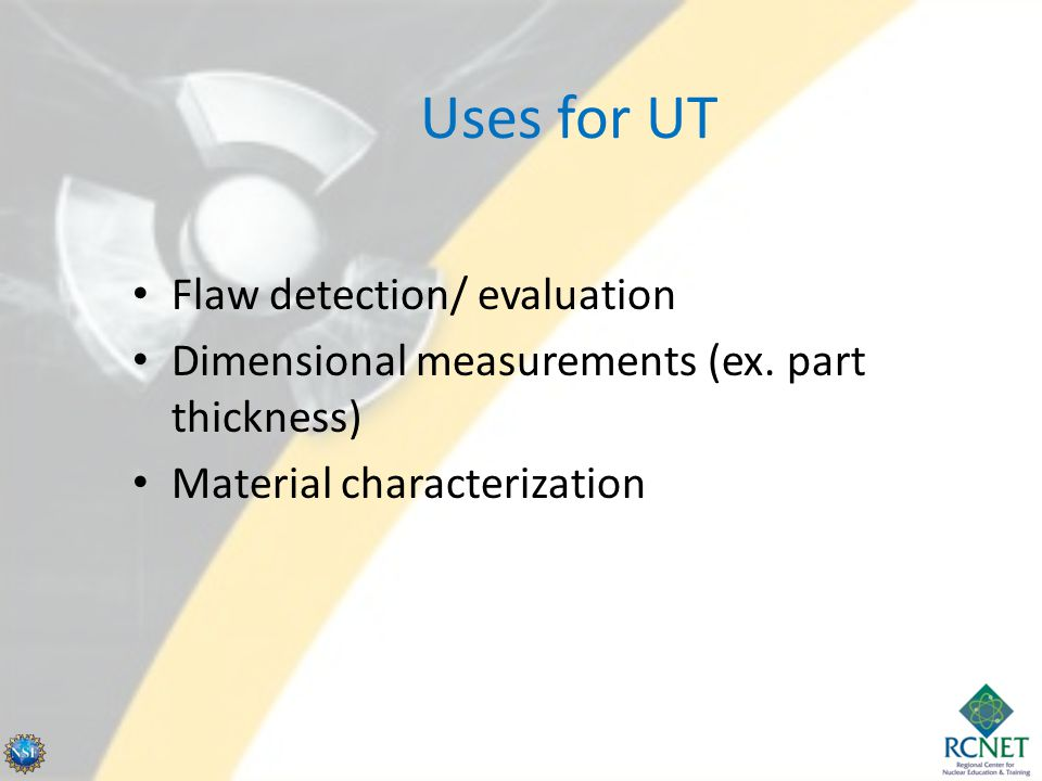Uses for UT Flaw detection/ evaluation