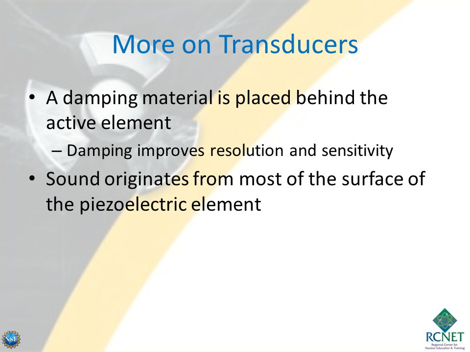 More on Transducers A damping material is placed behind the active element. Damping improves resolution and sensitivity.