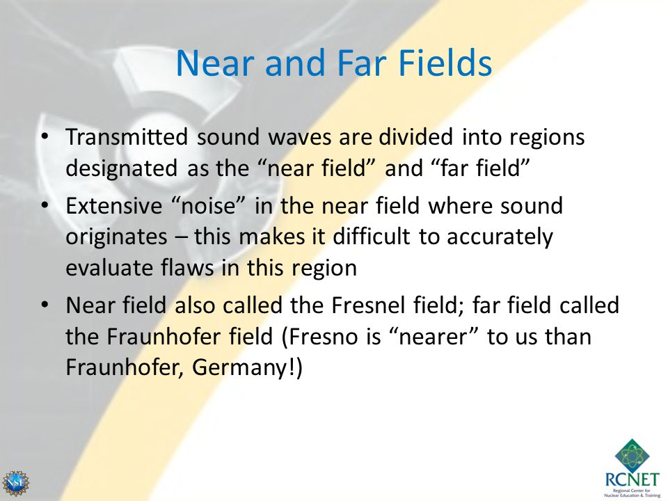 Near and Far Fields Transmitted sound waves are divided into regions designated as the near field and far field