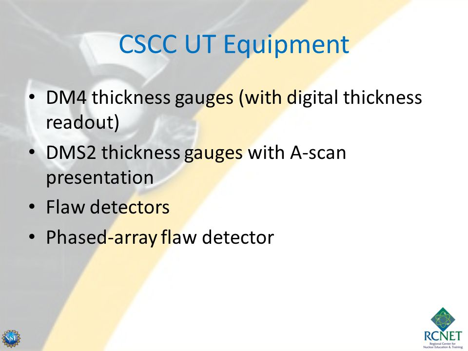 CSCC UT Equipment DM4 thickness gauges (with digital thickness readout) DMS2 thickness gauges with A-scan presentation.