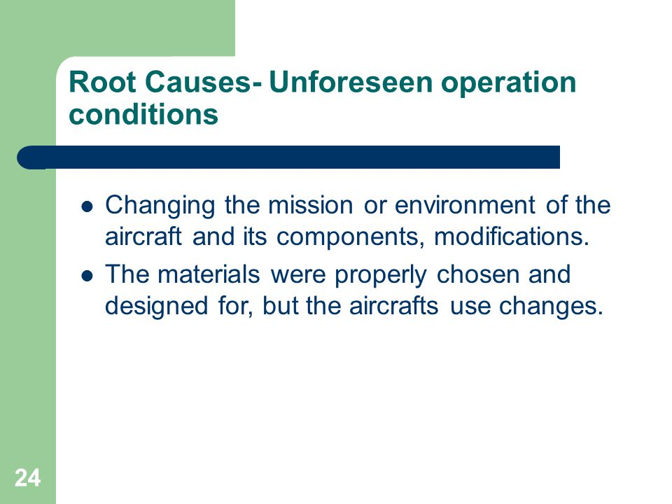 Root Causes- Unforeseen operation conditions