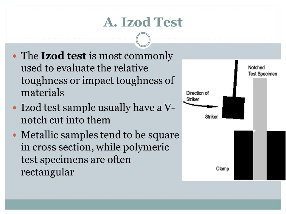 A. Izod Test The Izod test is most commonly used to evaluate the relative toughness or impact toughness of materials.
