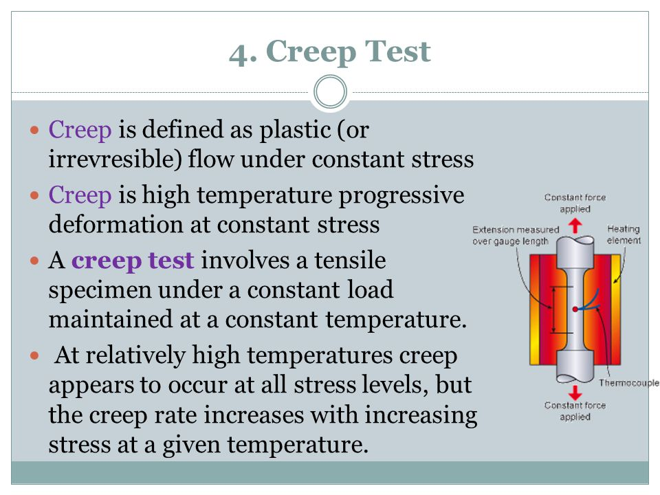 4. Creep Test Creep is defined as plastic (or irrevresible) flow under constant stress.