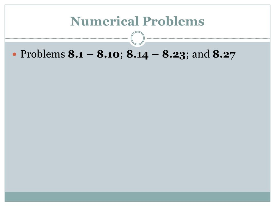 Numerical Problems Problems 8.1 – 8.10; 8.14 – 8.23; and 8.27
