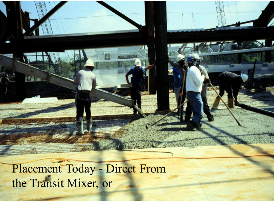 Placement Today - Direct From the Transit Mixer, or