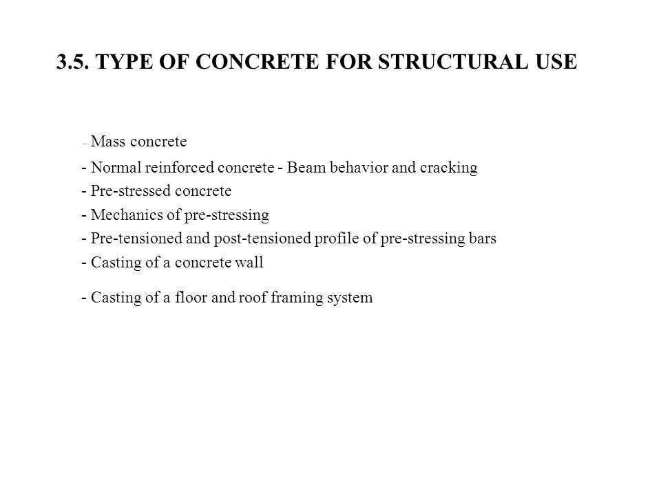 3.5. TYPE OF CONCRETE FOR STRUCTURAL USE