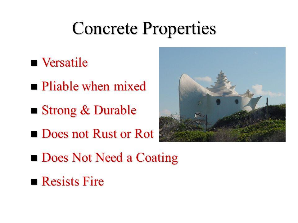 Concrete Properties Versatile Pliable when mixed Strong & Durable