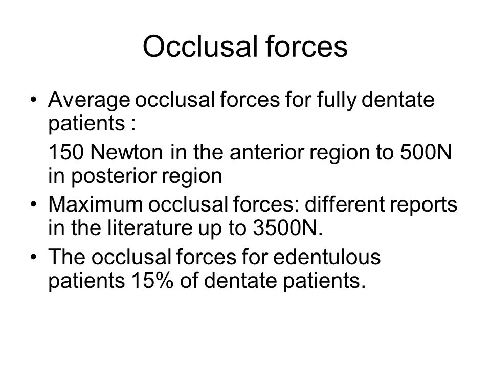 Occlusal forces Average occlusal forces for fully dentate patients :
