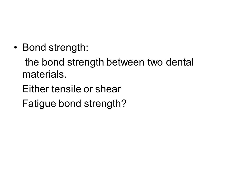 Bond strength: the bond strength between two dental materials.
