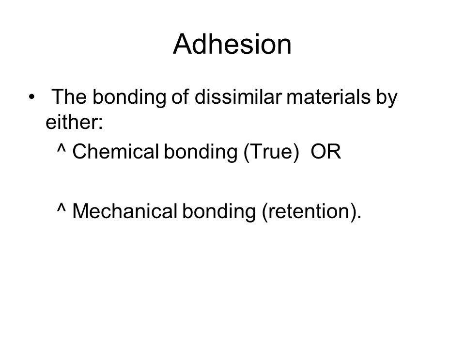 Adhesion The bonding of dissimilar materials by either: