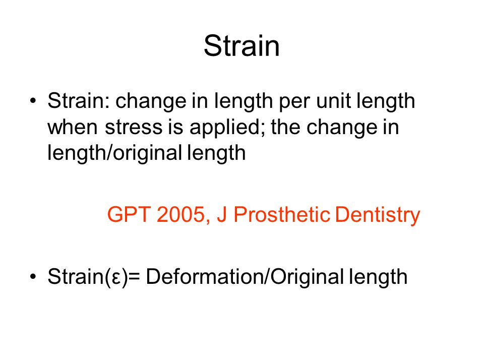 Strain Strain: change in length per unit length when stress is applied; the change in length/original length.