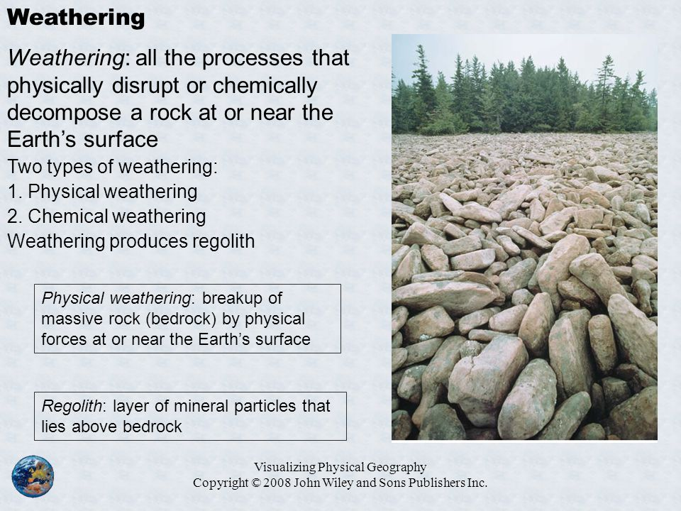 Weathering Weathering: all the processes that physically disrupt or chemically decompose a rock at or near the Earth's surface.