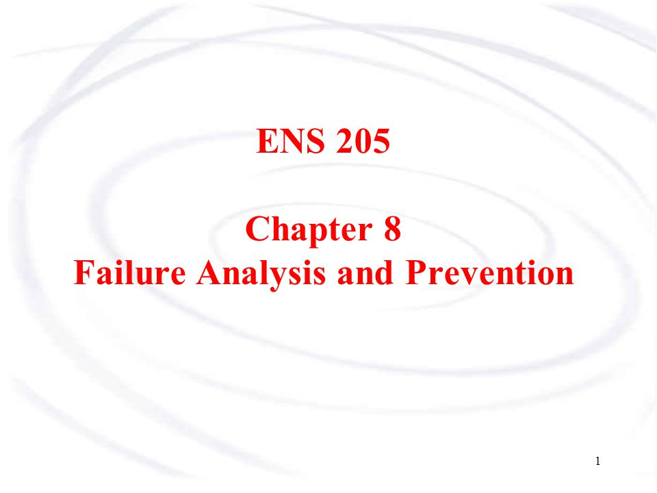 ENS 205 Chapter 8 Failure Analysis and Prevention