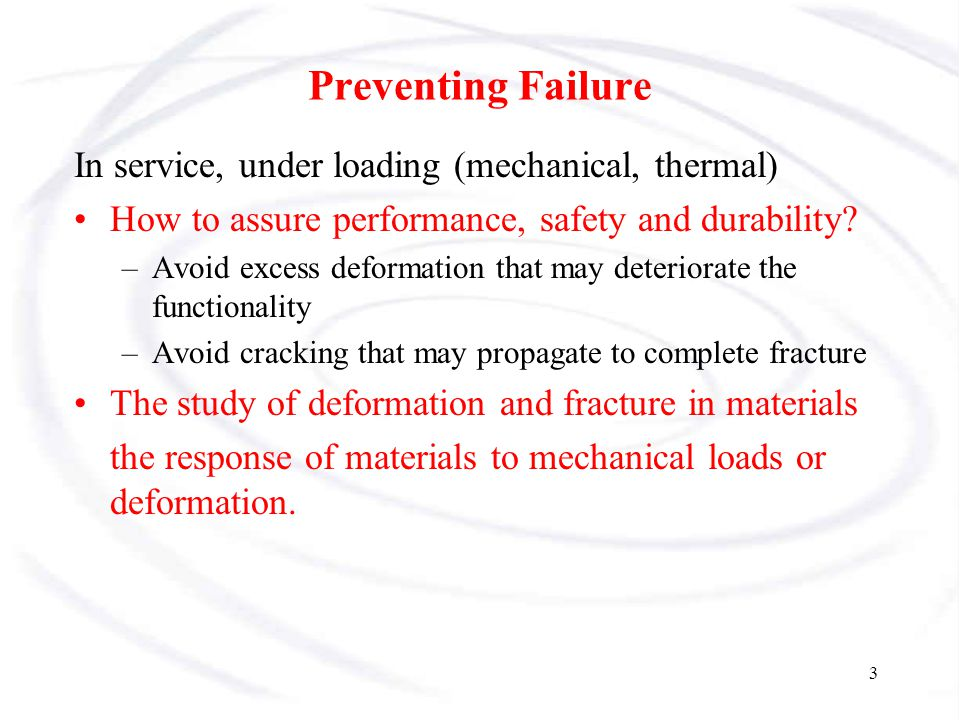Preventing Failure In service, under loading (mechanical, thermal)