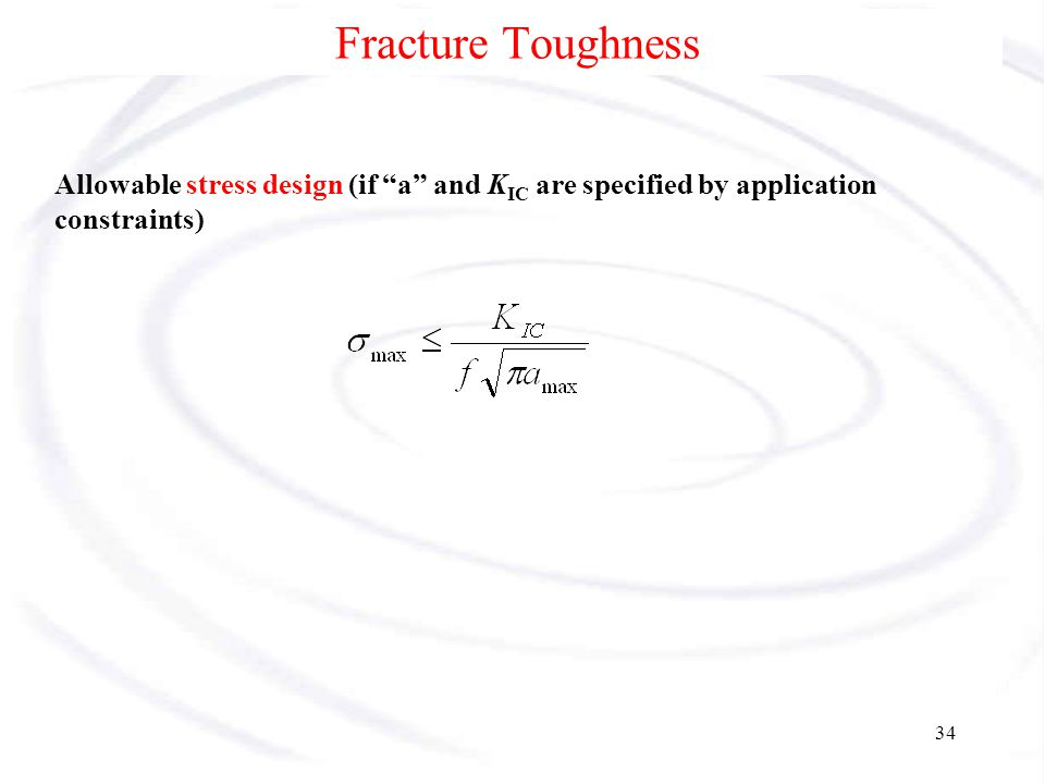 Fracture Toughness Allowable stress design (if a and KIC are specified by application constraints)