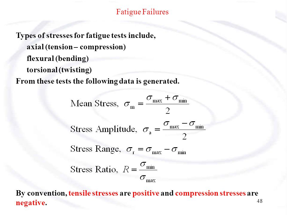 Fatigue Failures Types of stresses for fatigue tests include, axial (tension – compression) flexural (bending)
