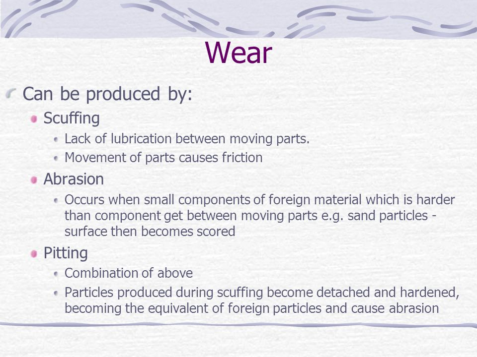 Wear Can be produced by: Scuffing Abrasion Pitting