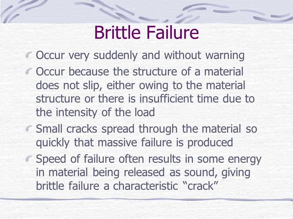 Brittle Failure Occur very suddenly and without warning