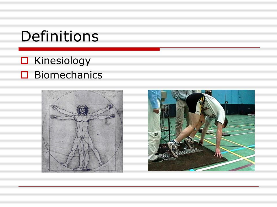 Definitions Kinesiology Biomechanics