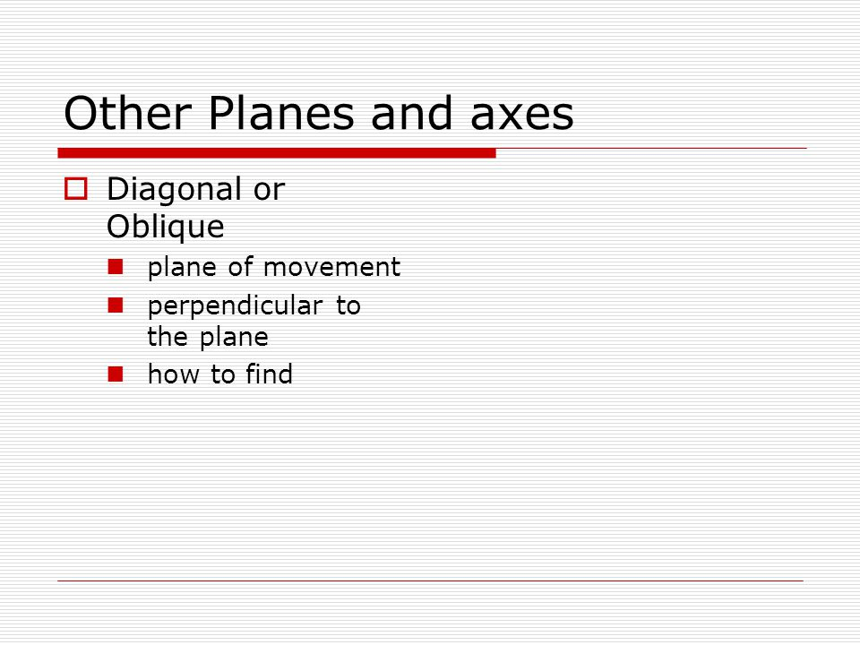 Other Planes and axes Diagonal or Oblique plane of movement