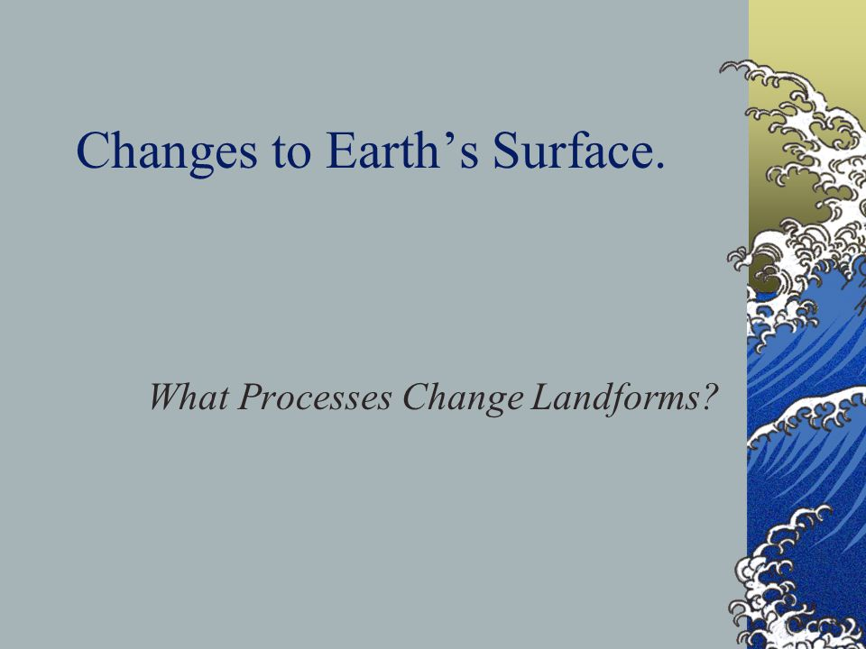 Changes to Earth's Surface.